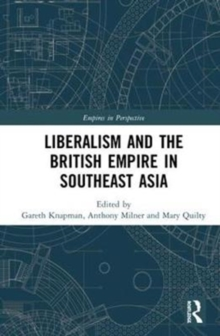 Liberalism and the British Empire in Southeast Asia, Hardback Book