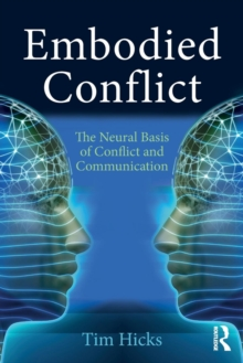 Embodied Conflict : The Neural Basis of Conflict and Communication, Paperback / softback Book