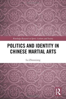 Politics and Identity in Chinese Martial Arts, Hardback Book