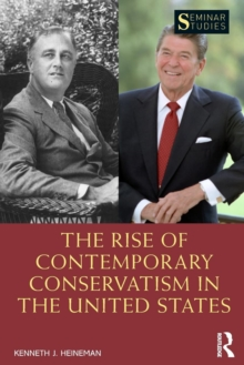 The Rise of Contemporary Conservatism in the United States, Paperback / softback Book