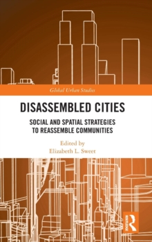 Disassembled Cities : Social and Spatial Strategies to Reassemble Communities, Hardback Book