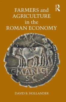 Farmers and Agriculture in the Roman Economy, Hardback Book