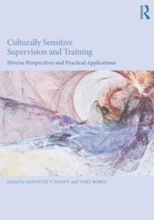 Culturally Sensitive Supervision and Training : Diverse Perspectives and Practical Applications, Paperback / softback Book