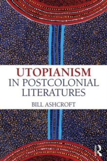 Utopianism in Postcolonial Literatures, Paperback / softback Book