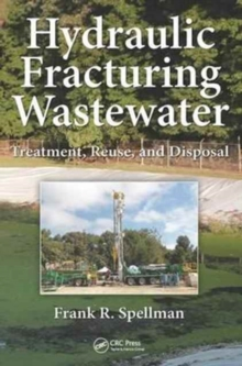 Hydraulic Fracturing Wastewater : Treatment, Reuse, and Disposal, Hardback Book