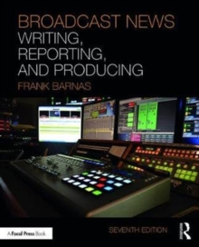 Broadcast News Writing, Reporting, and Producing, Paperback / softback Book