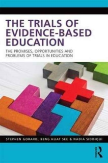 The Trials of Evidence-based Education : The Promises, Opportunities and Problems of Trials in Education, Paperback / softback Book