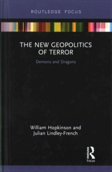 The New Geopolitics of Terror : Demons and Dragons, Hardback Book