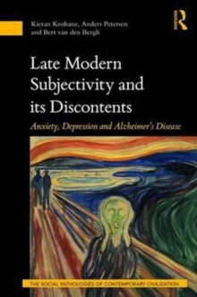 Late Modern Subjectivity and its Discontents : Anxiety, Depression and Alzheimer's Disease, Hardback Book