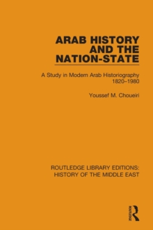 Arab History and the Nation-State : A Study in Modern Arab Historiography 1820-1980, Paperback / softback Book