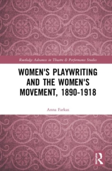Women's Playwriting and the Women's Movement, 1890-1918, Hardback Book
