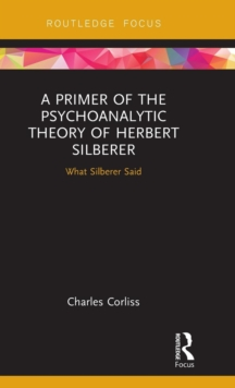 A Primer of the Psychoanalytic Theory of Herbert Silberer : What Silberer Said, Hardback Book