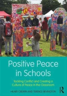 Positive Peace in Schools : Tackling Conflict and Creating a Culture of Peace in the Classroom, Paperback / softback Book