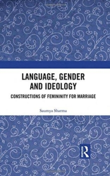 Language, Gender and Ideology : Constructions of Femininity for Marriage, Hardback Book