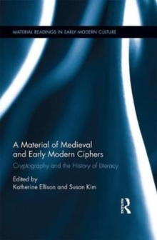 A Material History of Medieval and Early Modern Ciphers : Cryptography and the History of Literacy, Hardback Book