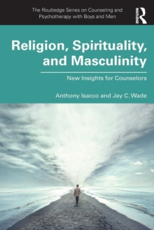 Religion, Spirituality, and Masculinity : New Insights for Counselors, Paperback / softback Book