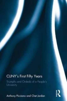 CUNY's First Fifty Years : Triumphs and Ordeals of a People's University, Hardback Book