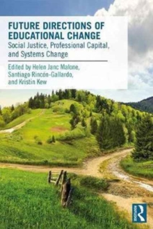 Future Directions of Educational Change : Social Justice, Professional Capital, and Systems Change, Paperback / softback Book