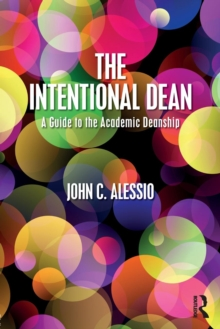 The Intentional Dean : A Guide to the Academic Deanship, Paperback / softback Book
