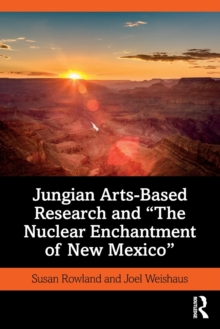 "Jungian Arts-Based Research and ""The Nuclear Enchantment of New Mexico"", Paperback / softback Book"