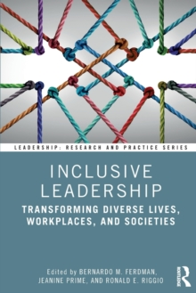 Inclusive Leadership : Transforming Diverse Lives, Workplaces, and Societies, Paperback / softback Book