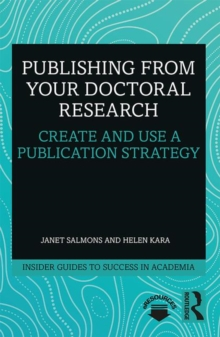 Publishing from your Doctoral Research : Create and Use a Publication Strategy