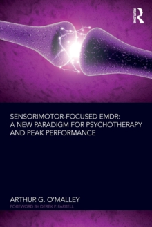 Sensorimotor-Focused EMDR : A New Paradigm for Psychotherapy and Peak Performance, Paperback / softback Book
