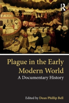 Plague in the Early Modern World : A Documentary History, Paperback / softback Book
