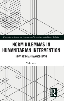 Norm Dilemmas in Humanitarian Intervention : How Bosnia Changed NATO, Hardback Book