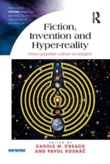 Fiction, Invention and Hyper-reality : From popular culture to religion, Paperback / softback Book