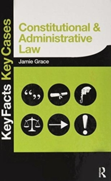 Constitutional and Administrative Law : Key Facts and Key Cases