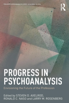 Progress in Psychoanalysis : Envisioning the future of the profession, Paperback / softback Book