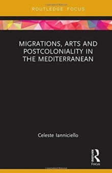 Migrations, Arts and Postcoloniality in the Mediterranean, Hardback Book