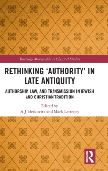 Rethinking `Authority' in Late Antiquity : Authorship, Law, and Transmission in Jewish and Christian Tradition, Hardback Book