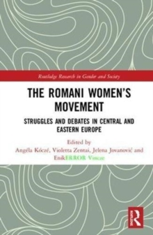 The Romani Women's Movement : Struggles and Debates in Central and Eastern Europe, Hardback Book