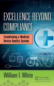 Excellence Beyond Compliance : Establishing a Medical Device Quality System, Hardback Book