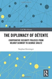 The Diplomacy of Detente : Cooperative Security Policies from Helmut Schmidt to George Shultz, Hardback Book