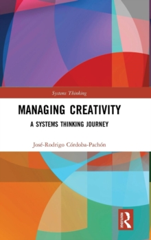 Managing Creativity : A Systems Thinking Journey, Hardback Book