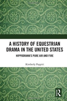 A History of Equestrian Drama in the United States : Hippodrama's Pure Air and Fire, Hardback Book