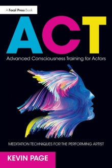 Advanced Consciousness Training for Actors : Meditation Techniques for the Performing Artist, Paperback / softback Book