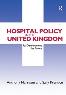 Hospital Policy in the United Kingdom : Its Development, Its Future, Hardback Book
