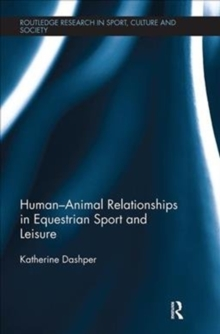 Human-Animal Relationships in Equestrian Sport and Leisure, Paperback / softback Book