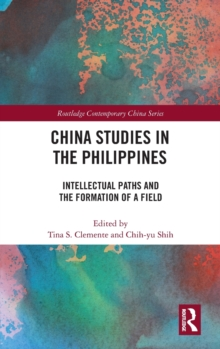 China Studies in the Philippines : Intellectual Paths and the Formation of a Field, Hardback Book