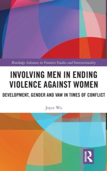 Involving Men in Ending Violence against Women : Development, Gender and VAW in Times of Conflict, Hardback Book