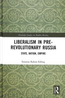 Liberalism in Pre-revolutionary Russia : State, Nation, Empire, Hardback Book