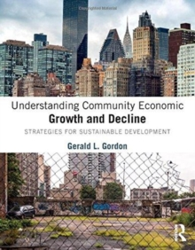 Understanding Community Economic Growth and Decline : Strategies for Sustainable Development, Hardback Book