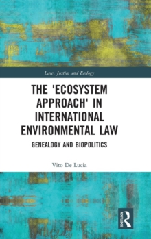 The 'Ecosystem Approach' in International Environmental Law : Genealogy and Biopolitics, Hardback Book