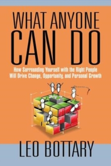 What Anyone Can Do : How Surrounding Yourself with the Right People Will Drive Change, Opportunity, and Personal Growth, Hardback Book