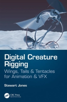 Digital Creature Rigging : Wings, Tails & Tentacles for Animation & VFX, Paperback / softback Book