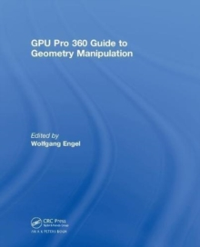 GPU Pro 360 Guide to Geometry Manipulation, Hardback Book